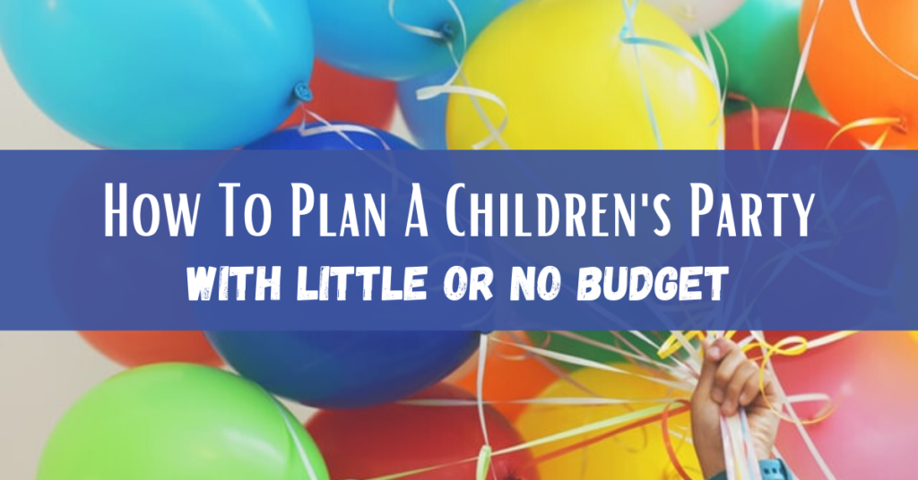 How To Plan A Children's Party With Little Or No Budget