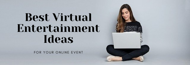 Best Virtual Entertainment Ideas for Your Online Event